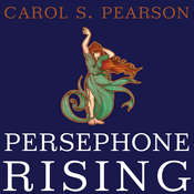 Persephone Rising: Awakening the Heroine Within Audiobook, by Carol S. Pearson
