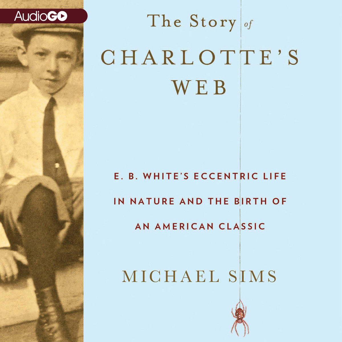Printable The Story of Charlotte's Web: E. B. White's Eccentric Life in Nature and the Birth of an American Classic Audiobook Cover Art