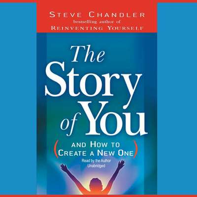 The Story of You: And How to Create a New One Audiobook, by Steve Chandler