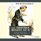 The Trouble Begins at 8: A Life of Mark Twain in the Wild, Wild West Audiobook, by Sid Fleischman