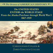 The United States Enters the World Stage: From the Alaska Purchase through World War I, 1867–1919 Audiobook, by Christopher Collier, James Lincoln Collier