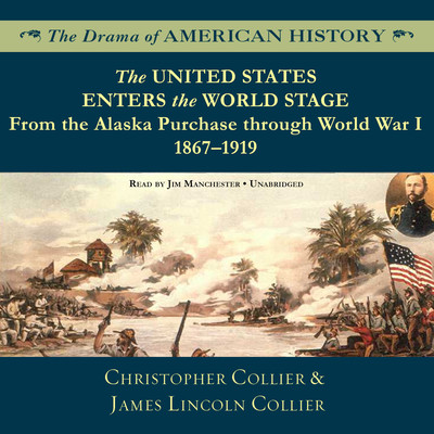 The United States Enters the World Stage: From the Alaska Purchase through World War I, 1867–1919 Audiobook, by Christopher Collier