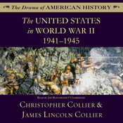 The United States in World War II: 1941–1945 Audiobook, by Christopher Collier, James Lincoln Collier