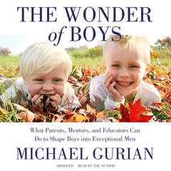 The Wonder of Boys: What Parents, Mentors, and Educators Can Do to Shape Boys into Exceptional Men Audiobook, by Michael Gurian