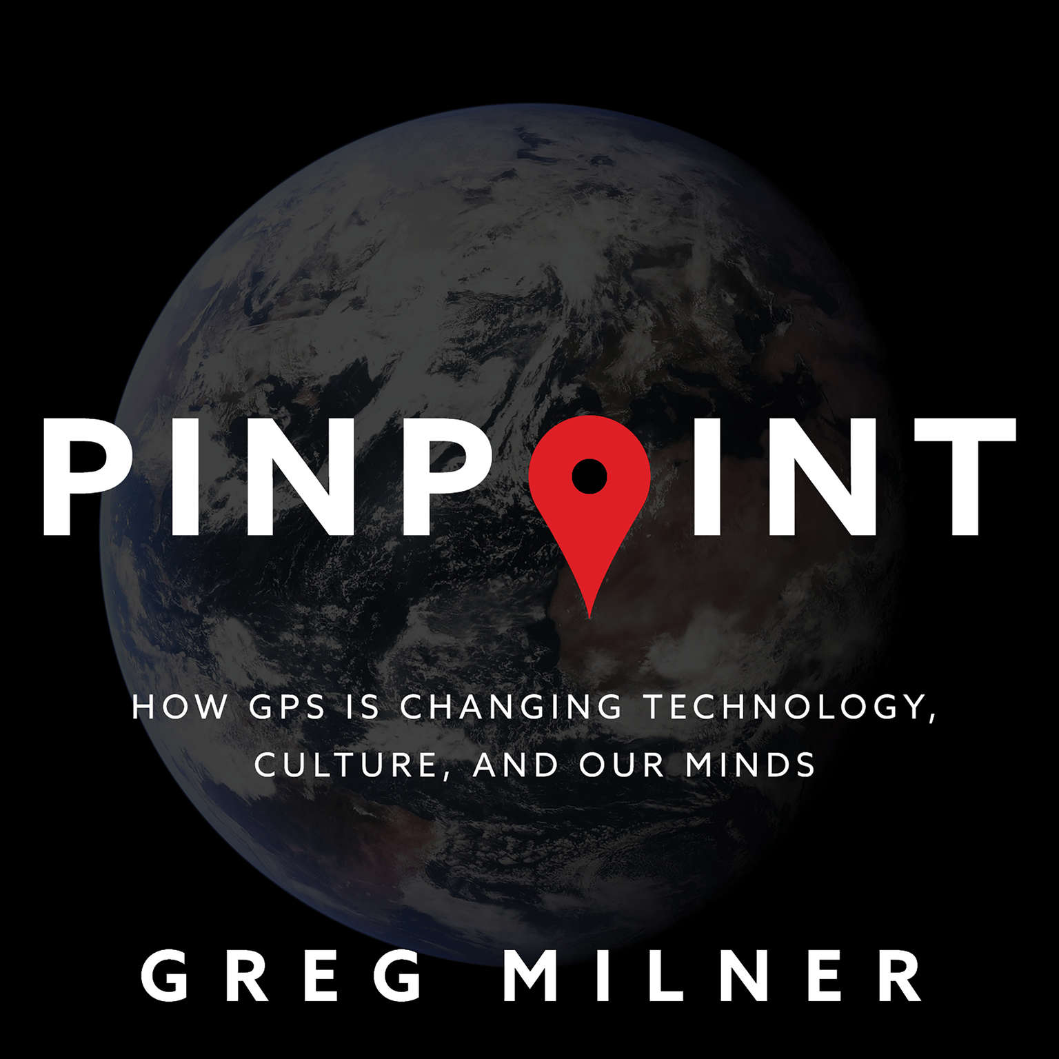 Pinpoint: How GPS Is Changing Technology, Culture, and Our Minds Audiobook, by Greg Milner