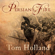 Persian Fire: The First World Empire and the Battle for the West Audiobook, by Tom Holland