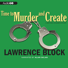 Time to Murder and Create: A Matthew Scudder Novel Audiobook, by Lawrence Block