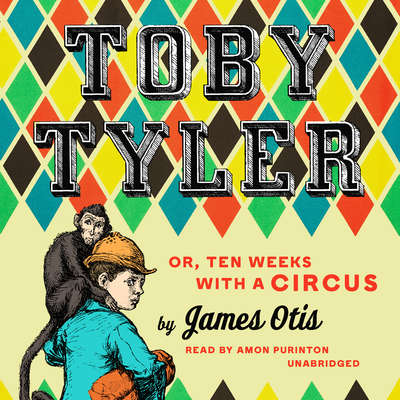 Toby Tyler: or, Ten Weeks with a Circus Audiobook, by James Otis