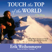 Touch the Top of the World: A Blind Man's Journey to Climb Farther Than the Eye Can See, by Erik Weihenmayer
