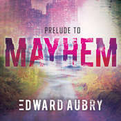 Prelude to Mayhem Audiobook, by Edward Aubry