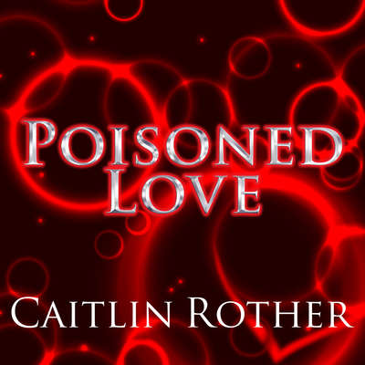 Poisoned Love Audiobook, by Caitlin Rother