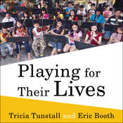 Playing for Their Lives: The Global El Sistema Movement for Social Change Through Music Audiobook, by Eric Booth, Tricia Tunstall