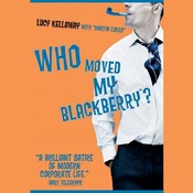 Who Moved My BlackBerry? Audiobook, by Lucy Kellaway
