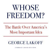Whose Freedom?: The Battle Over America's Most Important Idea Audiobook, by George Lakoff