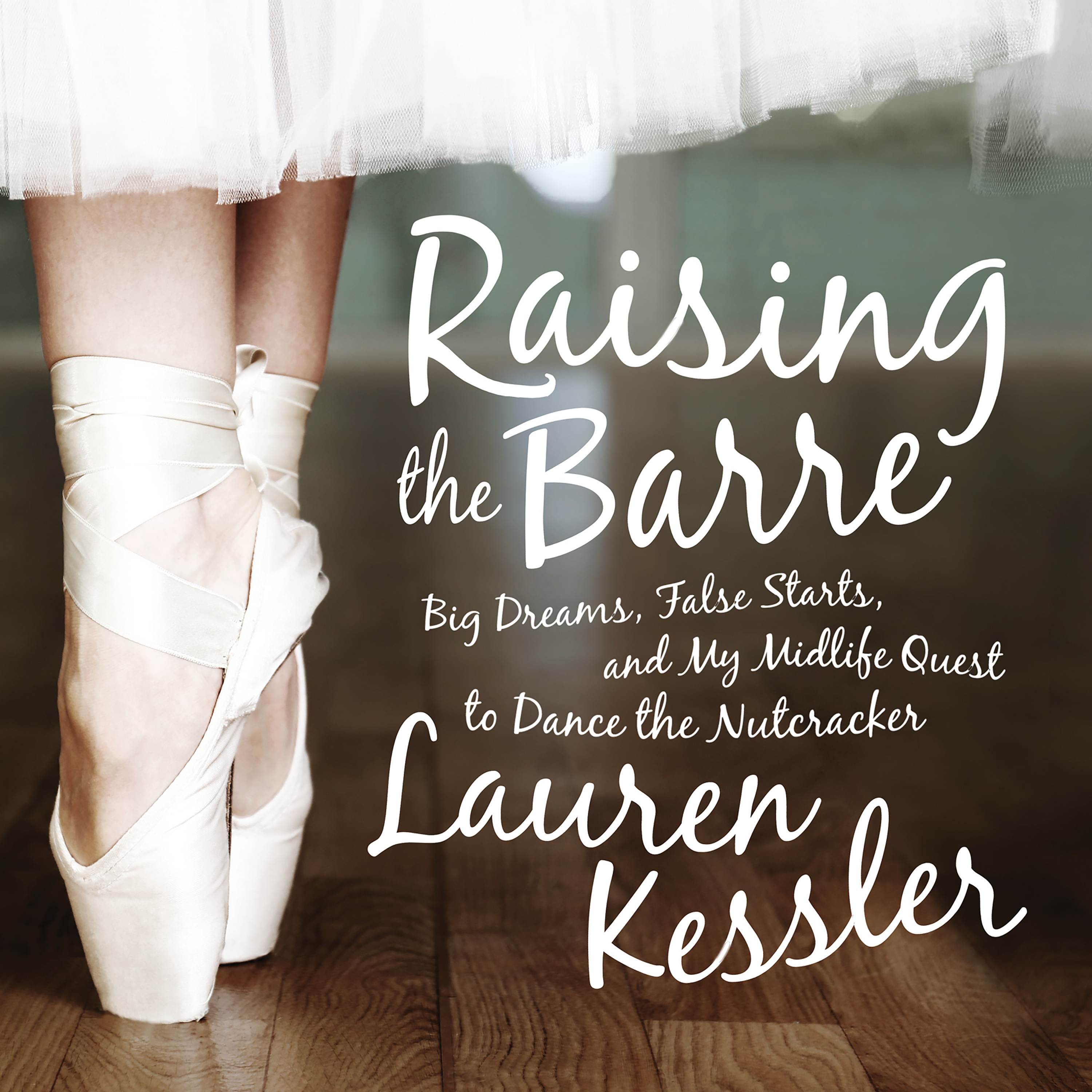 Printable Raising the Barre: Big Dreams, False Starts, and My Midlife Quest to Dance the Nutcracker Audiobook Cover Art