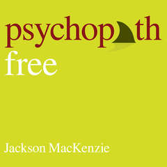 Psychopath Free (Expanded Edition): Recovering from Emotionally Abusive Relationships With Narcissists, Sociopaths, & Other Toxic People Audiobook, by Jackson MacKenzie