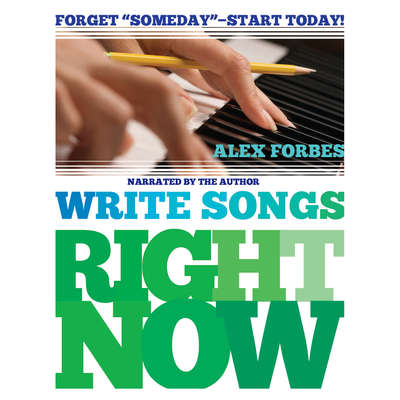 Write Songs Right Now Audiobook, by Alex Forbes