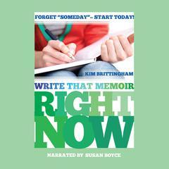Write That Memoir Right Now Audiobook, by Kim Brittingham