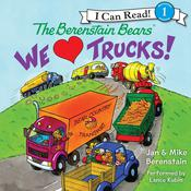 The Berenstain Bears: We Love Trucks!, by Jan Berenstain, Mike Berenstain