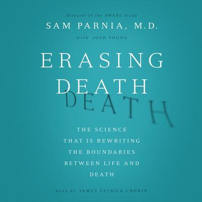 Erasing Death: The Science That Is Rewriting the Boundaries Between Life and Death Audiobook, by Sam Parnia
