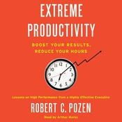 Extreme Productivity: Boost Your Results, Reduce Your Hours Audiobook, by Robert C. Pozen