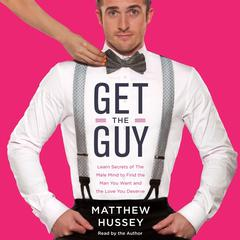 Get the Guy: Learn Secrets of the Male Mind to Find the Man You Want and the Love You Deserve Audiobook, by