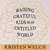 Raising Grateful Kids in an Entitled World: How One Family Learned That Saying No Can Lead to Lifes Biggest Yes Audiobook, by Kristen Welch