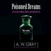 Poisoned Dreams: A True Story of Murder, Money, and Family Secrets Audiobook, by A. W. Gray