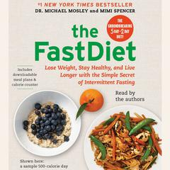 The FastDiet: Lose Weight, Stay Healthy, and Live Longer with the Simple Secret of Intermittent Fasting Audiobook, by Michael Mosley, Mimi Spencer