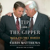 Tip and the Gipper: When Politics Worked Audiobook, by Chris Matthews
