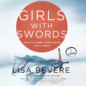 Girls with Swords: How to Carry Your Cross Like a Hero Audiobook, by Lisa Bevere