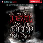 Between the Devil and the Deep Blue Sea Audiobook, by April Genevieve Tucholke