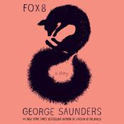 Fox 8: A Story, by George Saunders