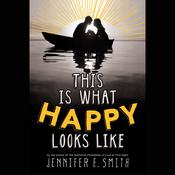 This Is What Happy Looks Like Audiobook, by Jennifer E. Smith
