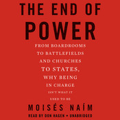 The End of Power: From Boardrooms to Battlefields and Churches to States, Why Being in Charge Isn't What It Used to Be, by Moisés Naím