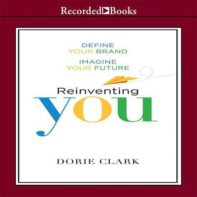 Reinventing You: Define Your Brand, Imagine Your Future Audiobook, by Dorie Clark