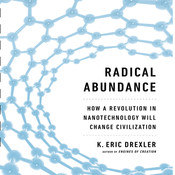 Radical Abundance: How a Revolution in Nanotechnology Will Change Civilization, by K. Eric Drexler
