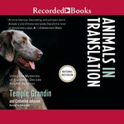 Animals in Translation: Using the Mysteries of Autism to Decode Animal Behavior, by Temple Grandin, Catherine Johnson