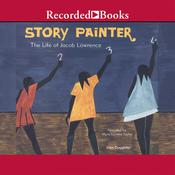Story Painter: The Life of Jacob Lawrence Audiobook, by John Duggleby