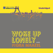 Woke Up Lonely: A Novel Audiobook, by Fiona Maazel