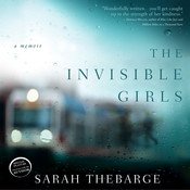 The Invisible Girls: A Memoir, by Sarah Thebarge