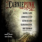 Carniepunk, by Seanan McGuire, various authors, Allison Pang, Delilah Dawson, Jennifer Estep, Kelly Gay, Kelly Meding, Kevin Hearne, Rachel Caine, Rob Thurman