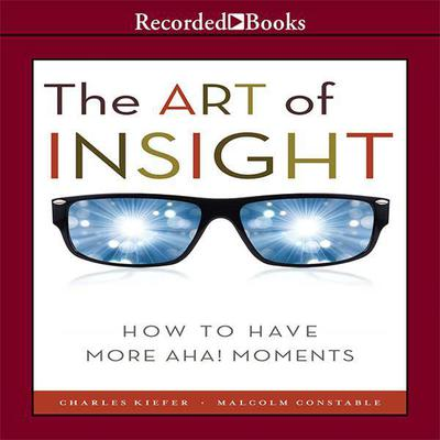 The Art of Insight: How to Have More Aha! Moments Audiobook, by Charles Kiefer