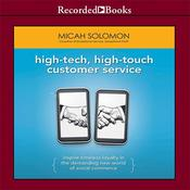 High-Tech, High-Touch Customer Service: Inspire Timeless Loyalty in the Demanding New World of Social Commerce Audiobook, by Micah Solomon