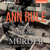 Smoke, Mirrors, and Murder: And Other True Cases, by Ann Rule