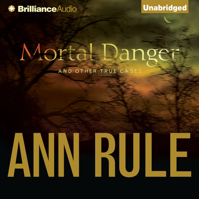 Mortal Danger: And Other True Cases Audiobook, by Ann Rule