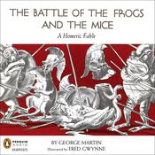 The Battle of the Frogs and the Mice: A Homeric Fable Audiobook, by George W. Martin, George Martin