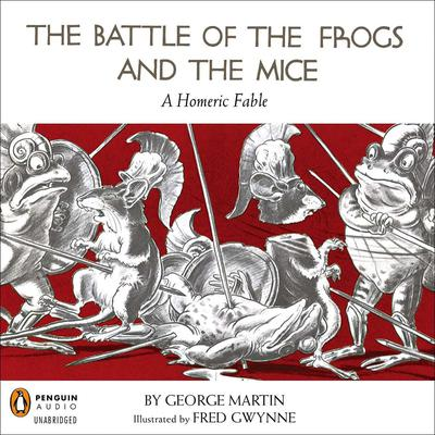 The Battle of the Frogs and the Mice: A Homeric Fable Audiobook, by George W. Martin
