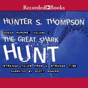 The Great Shark Hunt: Strange Tales from a Strange Time, by Hunter S. Thompson