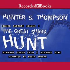 The Great Shark Hunt: Strange Tales from a Strange Time Audiobook, by Hunter S. Thompson